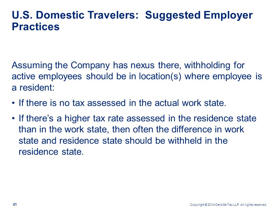 Copyright © 2014 Deloitte Tax LLP. All rights reserved. 41 U.S. Domestic Travelers: Suggested Employer Practices Assuming the Company has nexus there,