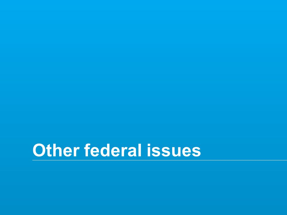 Copyright © 2014 Deloitte Tax LLP. All rights reserved. 45 Other federal issues