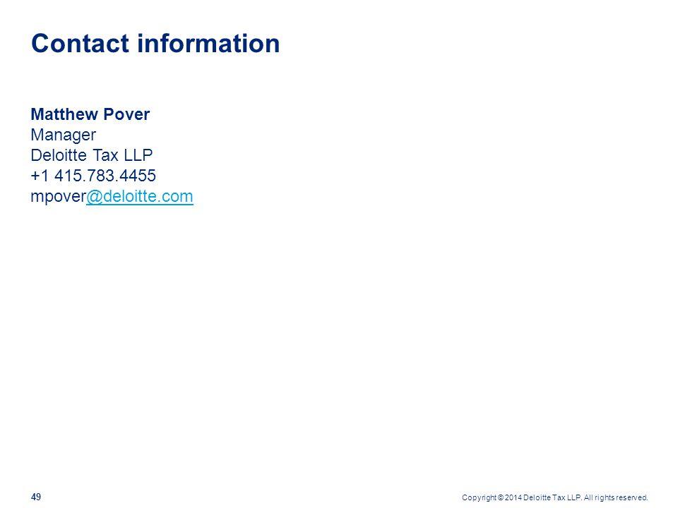 Copyright © 2014 Deloitte Tax LLP. All rights reserved. 49 Matthew Pover Manager Deloitte Tax LLP +1 415.783.4455 mpover@deloitte.com@deloitte.com Con