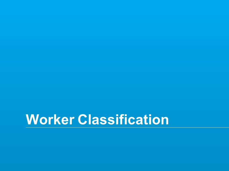 Copyright © 2014 Deloitte Tax LLP. All rights reserved. 7 Worker Classification