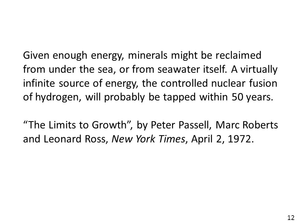 12 Given enough energy, minerals might be reclaimed from under the sea, or from seawater itself.