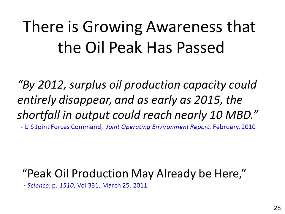 """28 """"By 2012, surplus oil production capacity could entirely disappear, and as early as 2015, the shortfall in output could reach nearly 10 MBD."""" - U S"""