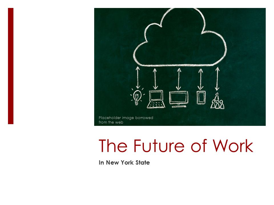 The Future of Work In New York State Placeholder image borrowed from the web