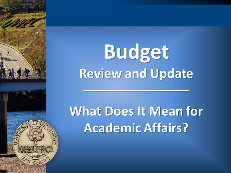 Budget Review and Update What Does It Mean for Academic Affairs