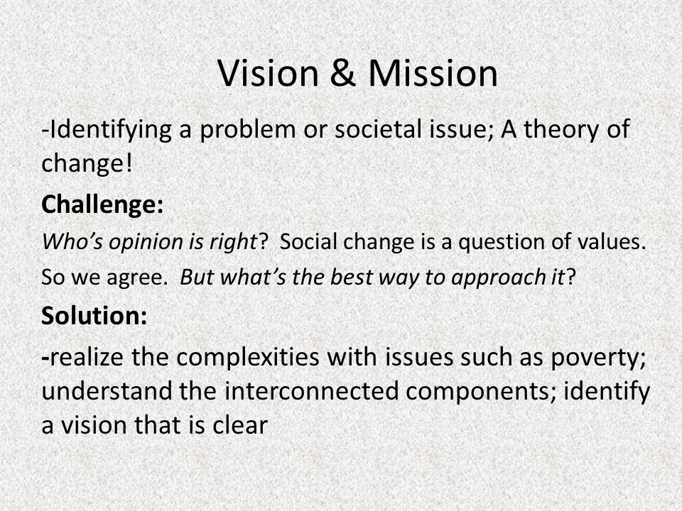 Vision & Mission -Identifying a problem or societal issue; A theory of change.