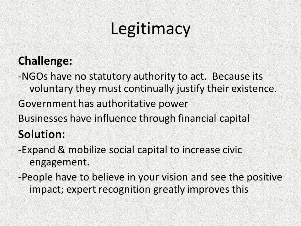 Legitimacy Challenge: -NGOs have no statutory authority to act.