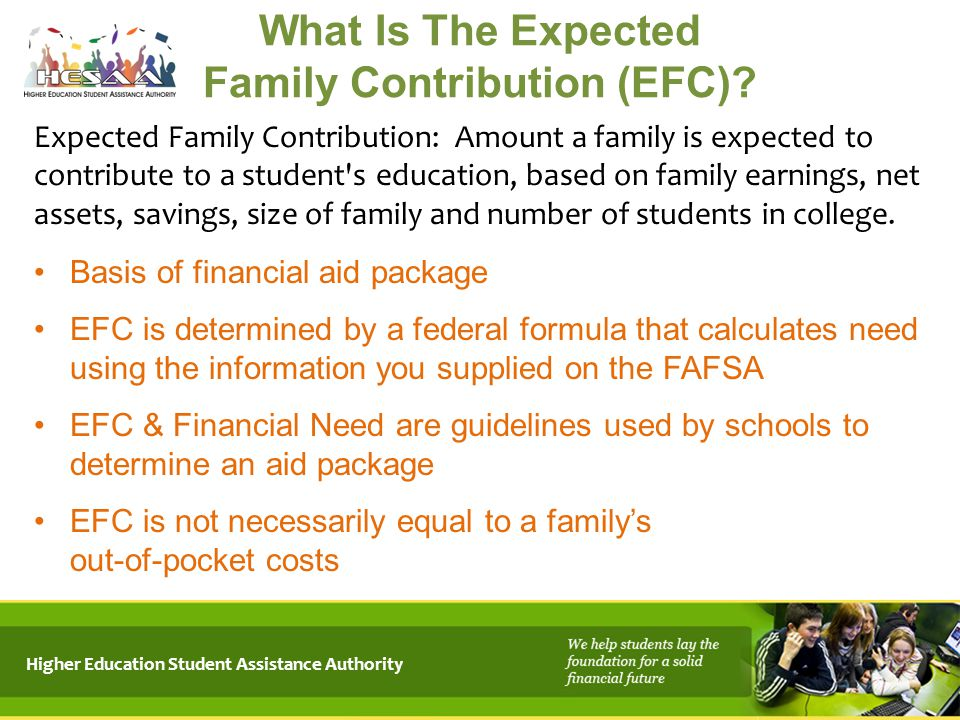 Higher Education Student Assistance Authority What Is The Expected Family Contribution (EFC)? Expected Family Contribution: Amount a family is expecte