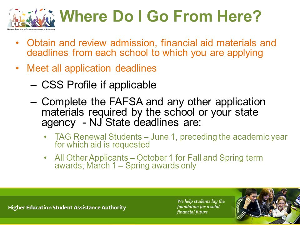 Where Do I Go From Here? Obtain and review admission, financial aid materials and deadlines from each school to which you are applying Meet all applic