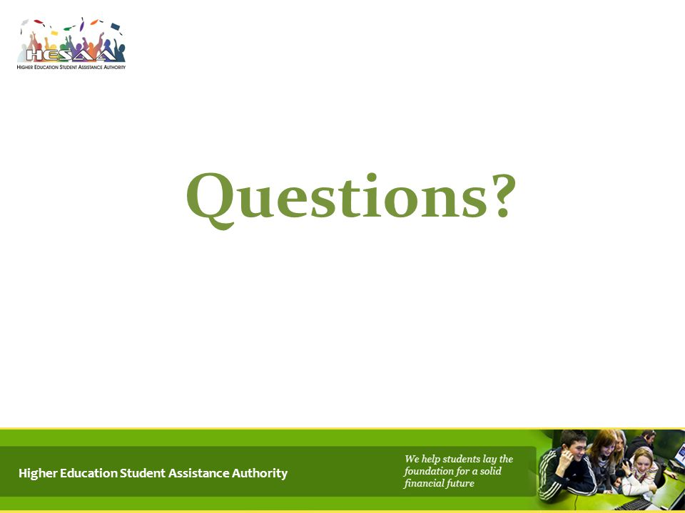 Questions? Higher Education Student Assistance Authority