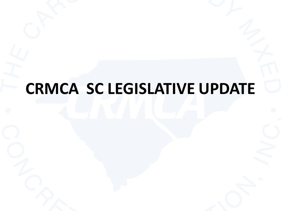 CRMCA SC LEGISLATIVE UPDATE