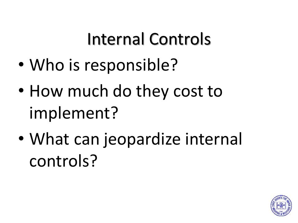 Internal Controls Who is responsible.How much do they cost to implement.