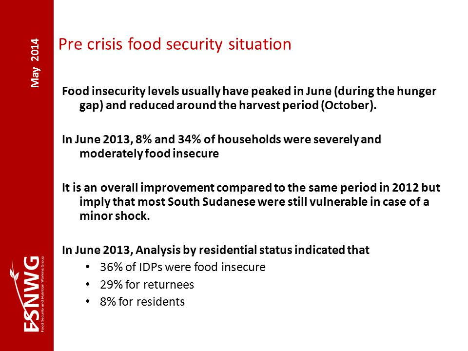 May 2014 Pre crisis food security situation Food insecurity levels usually have peaked in June (during the hunger gap) and reduced around the harvest period (October).