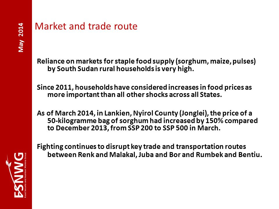 May 2014 Market and trade route Reliance on markets for staple food supply (sorghum, maize, pulses) by South Sudan rural households is very high.