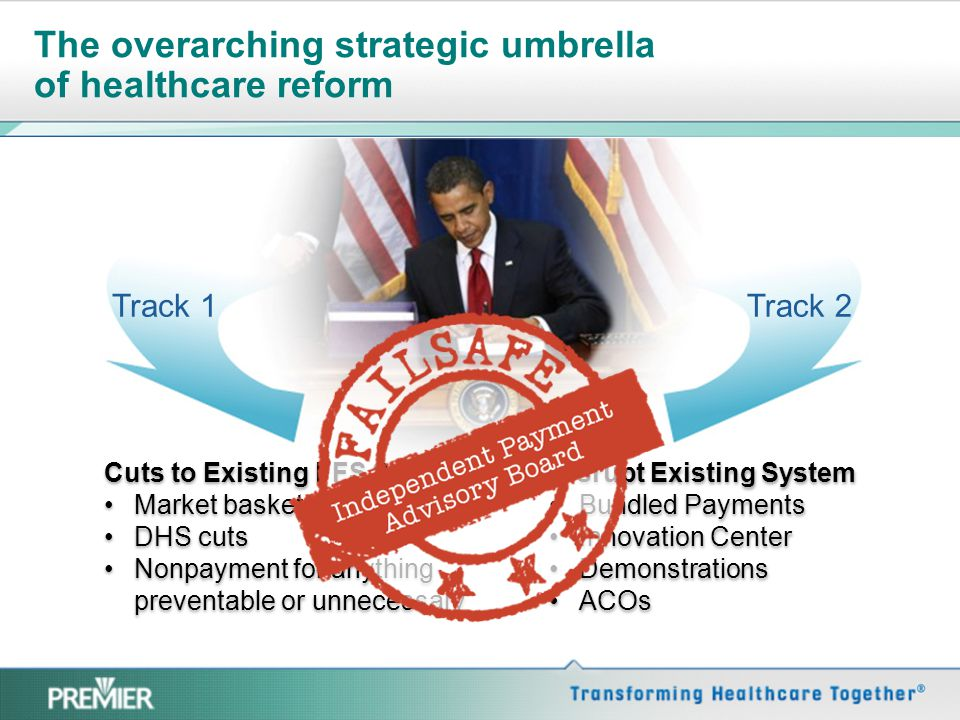 The overarching strategic umbrella of healthcare reform Cuts to Existing FFS System Market basket reductions DHS cuts Nonpayment for anything preventa