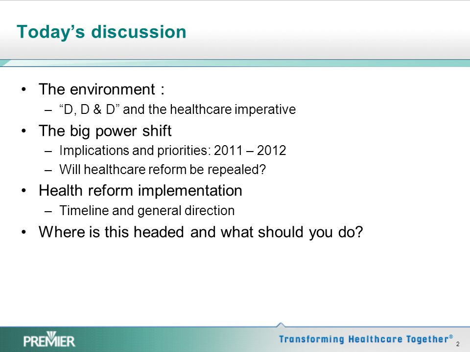 "Today's discussion The environment : –""D, D & D"" and the healthcare imperative The big power shift –Implications and priorities: 2011 – 2012 –Will hea"