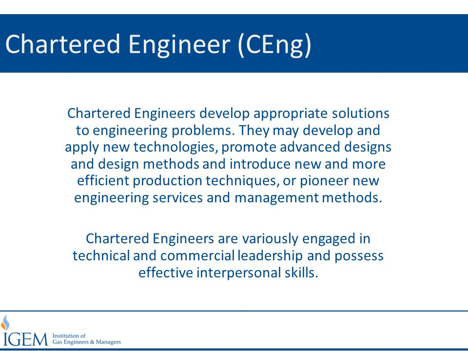Chartered Engineer (CEng) Chartered Engineers develop appropriate solutions to engineering problems.