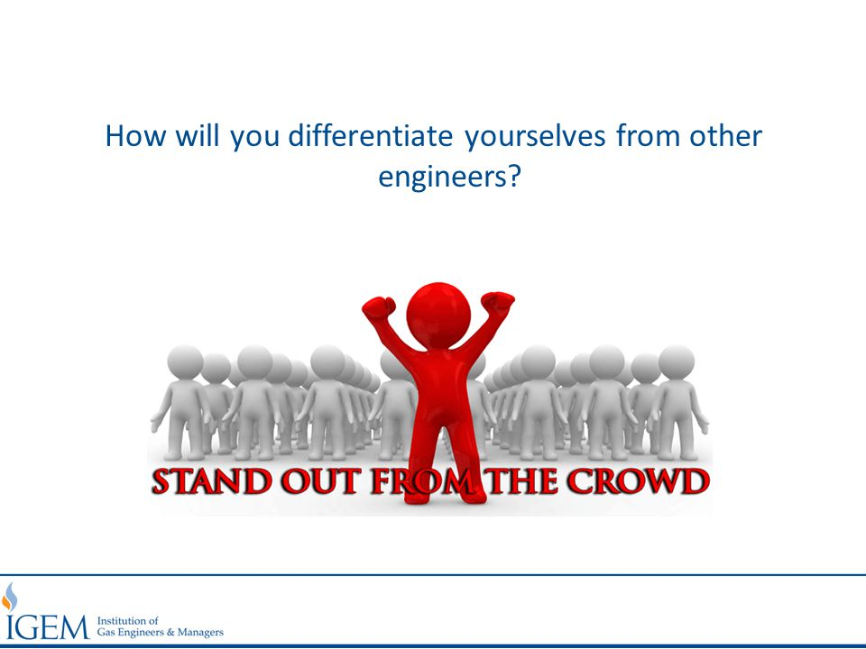 How will you differentiate yourselves from other engineers?