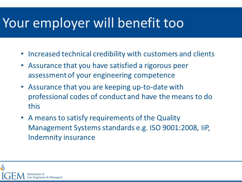 Your employer will benefit too Increased technical credibility with customers and clients Assurance that you have satisfied a rigorous peer assessment