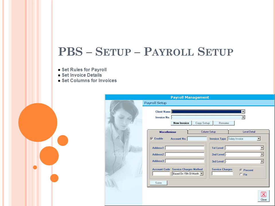 PBS – S ETUP – P AYROLL S ETUP Set Rules for Payroll Set Invoice Details Set Columns for Invoices