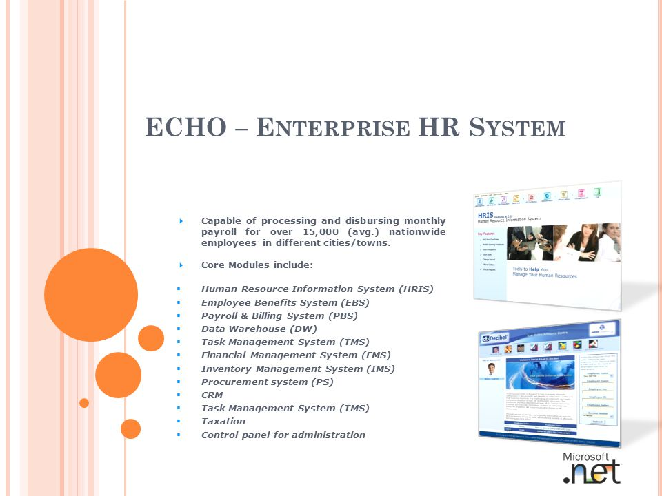 ECHO – E NTERPRISE HR S YSTEM  Capable of processing and disbursing monthly payroll for over 15,000 (avg.) nationwide employees in different cities/towns.