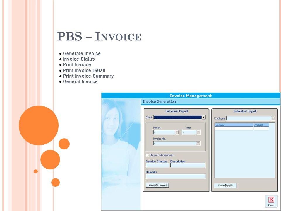 PBS – I NVOICE Generate Invoice Invoice Status Print Invoice Print Invoice Detail Print Invoice Summary General Invoice