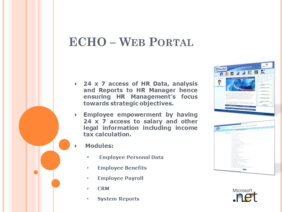 ECHO – W EB P ORTAL  24 x 7 access of HR Data, analysis and Reports to HR Manager hence ensuring HR Management's focus towards strategic objectives.