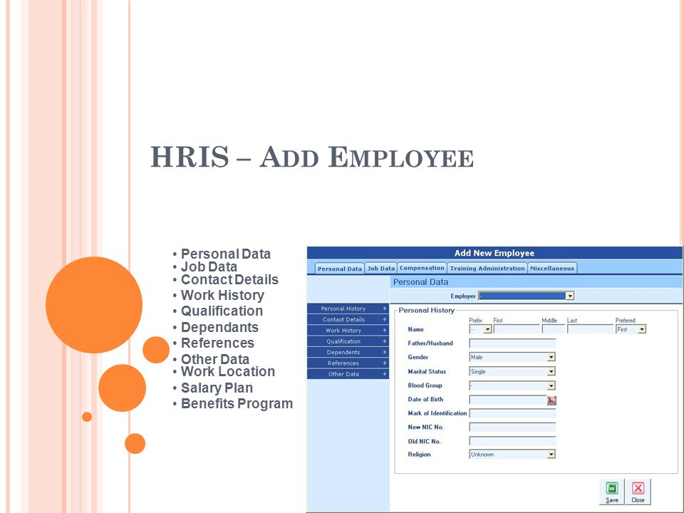 HRIS – A DD E MPLOYEE Personal Data Job Data Contact Details Work History Qualification Dependants References Other Data Work Location Salary Plan Benefits Program