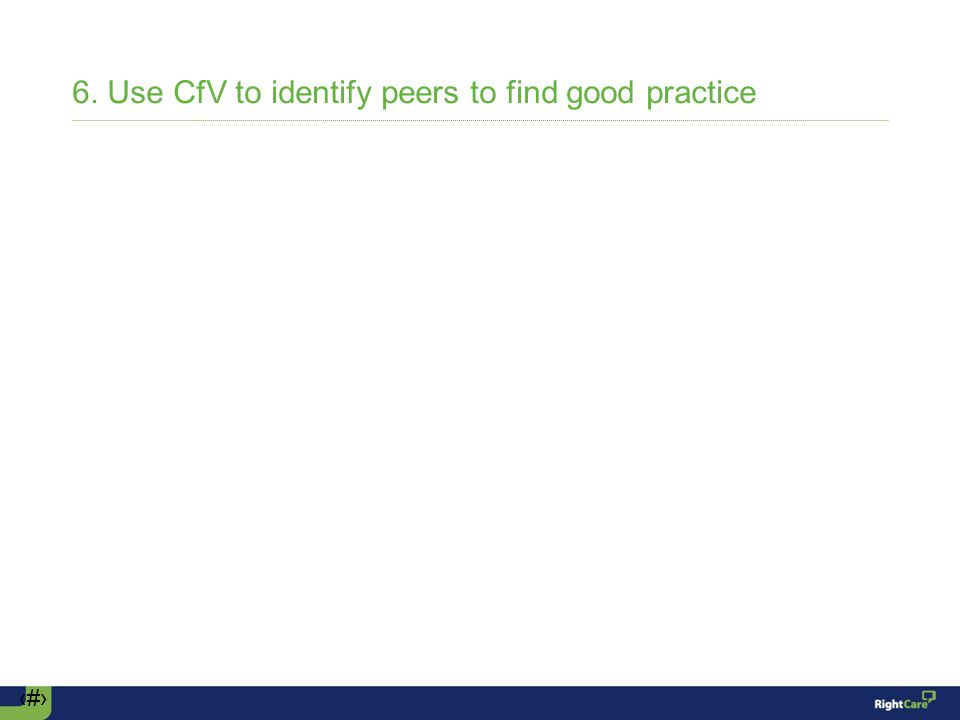 ‹#› 6. Use CfV to identify peers to find good practice