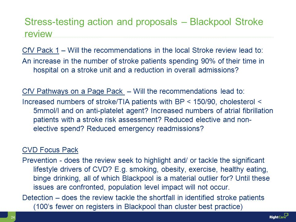 24 Stress-testing action and proposals – Blackpool Stroke review CfV Pack 1 – Will the recommendations in the local Stroke review lead to: An increase in the number of stroke patients spending 90% of their time in hospital on a stroke unit and a reduction in overall admissions.