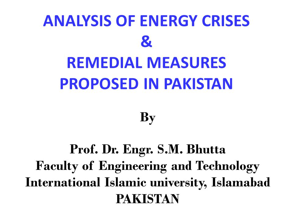 ANALYSIS OF ENERGY CRISES & REMEDIAL MEASURES PROPOSED IN PAKISTAN By Prof.