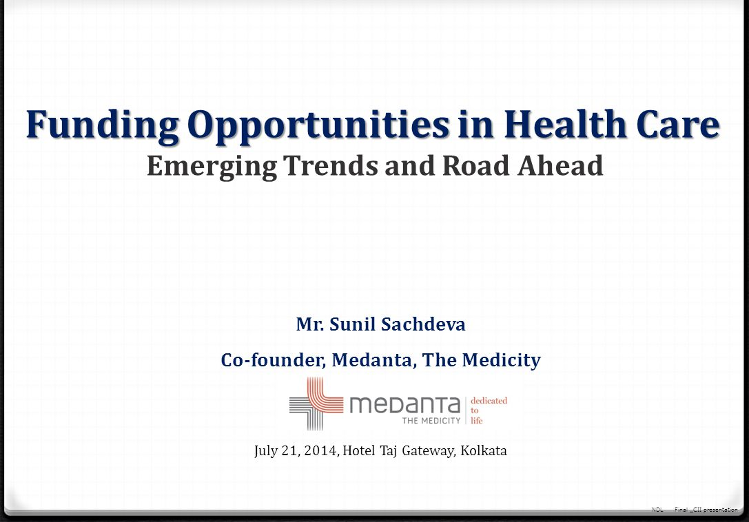 NDLFinal _CII presentation 2 2 HEALTH CARE UNITS IN TIER 2 AND TIER 3 CITIES HUGE DEMAND MAKES IT A LUCRATIVE OPPORTUNITY Cost of setting up of infrastructure is low Demand is high as income level of people residing in Tier 2 and Tier 3 cities on a rise Government offering incentives BIG AS WELL NEW HOSPITAL VENTURING INTO SMALL CITIES Big hospitals like Medanta, Fortis, Apollo and Manipal Independent hospital chains like Vaatsalaya, Glocal - 50- 100 bed hospitals in tier 2 and tier 3 cities - >$15M raised from VC and PE funds