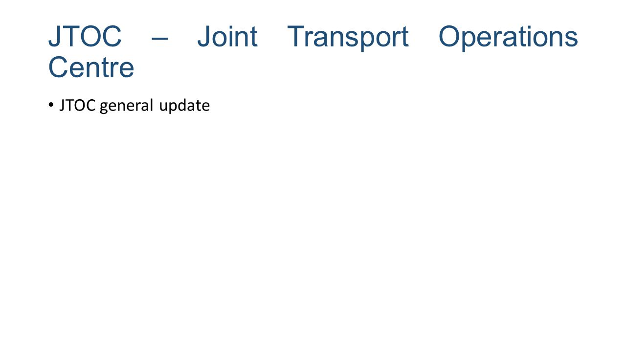 JTOC – Joint Transport Operations Centre JTOC general update