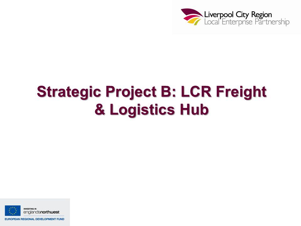 Strategic Project B: LCR Freight & Logistics Hub