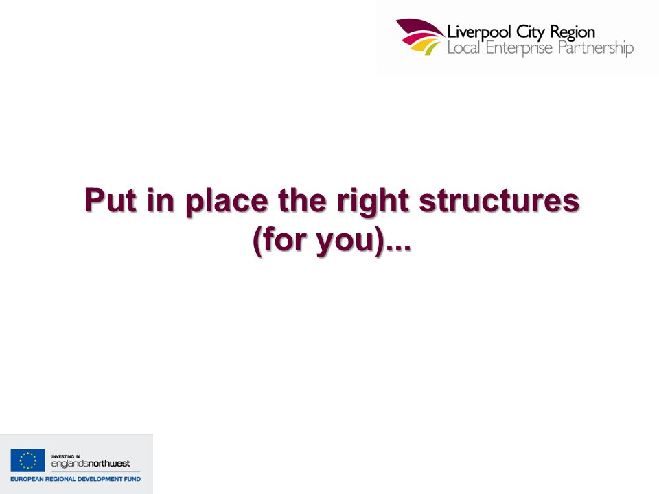 Put in place the right structures (for you)...