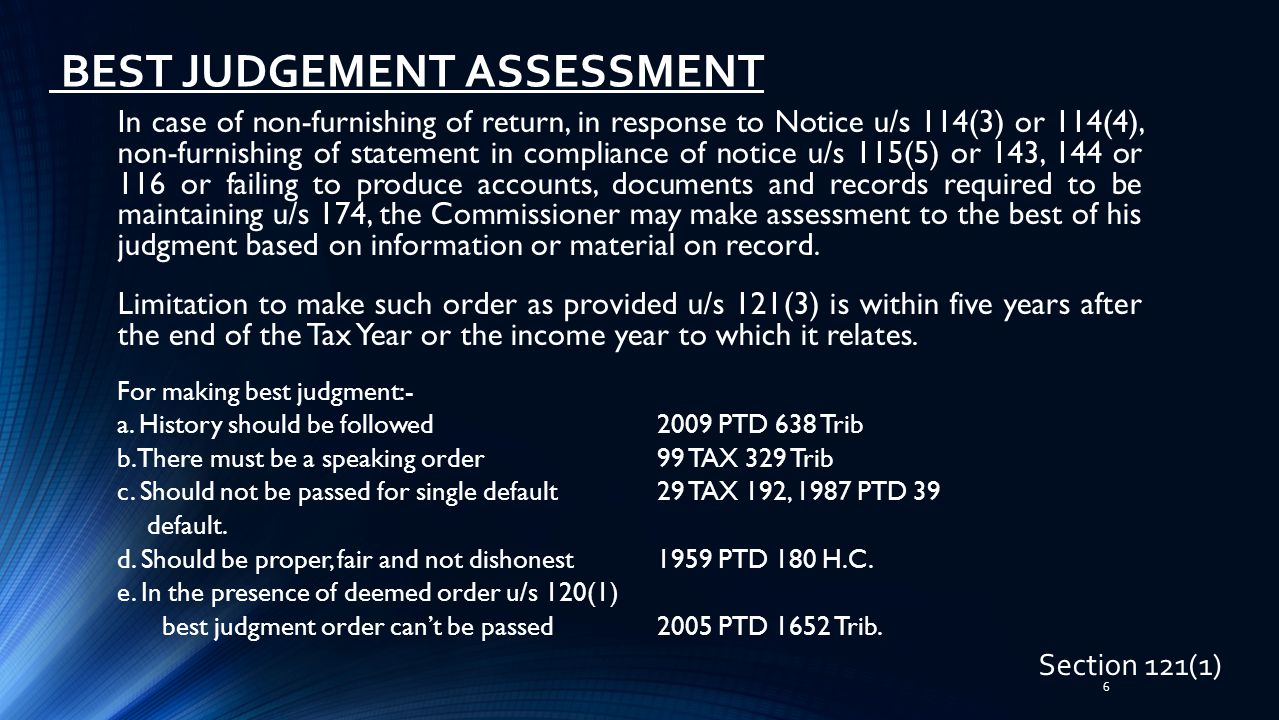 7 PROVISIONAL ASSESSMENT Section 122 c In case of non-furnishing of return, in response to Notice u/s 114(3) or 114(4), the Commissioner may make provisional assessment to the best of his judgment based on information or material on record.