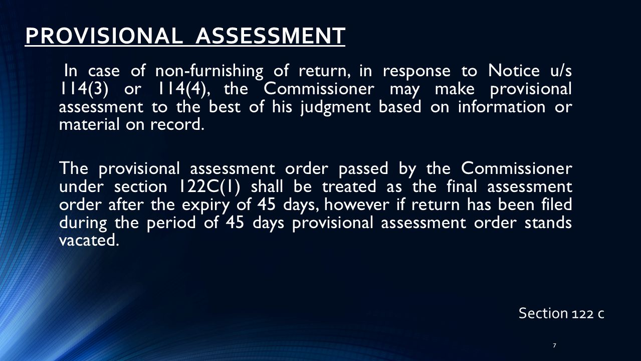 8 PROVISIONAL ASSESSMENT Section 123 If any concealed assets which in the opinion of the Commissioner was acquired by a person from any income subject to Income Tax, the Commissioner before issuing order u/s 121 or 122 can finalize provisional assessment order.