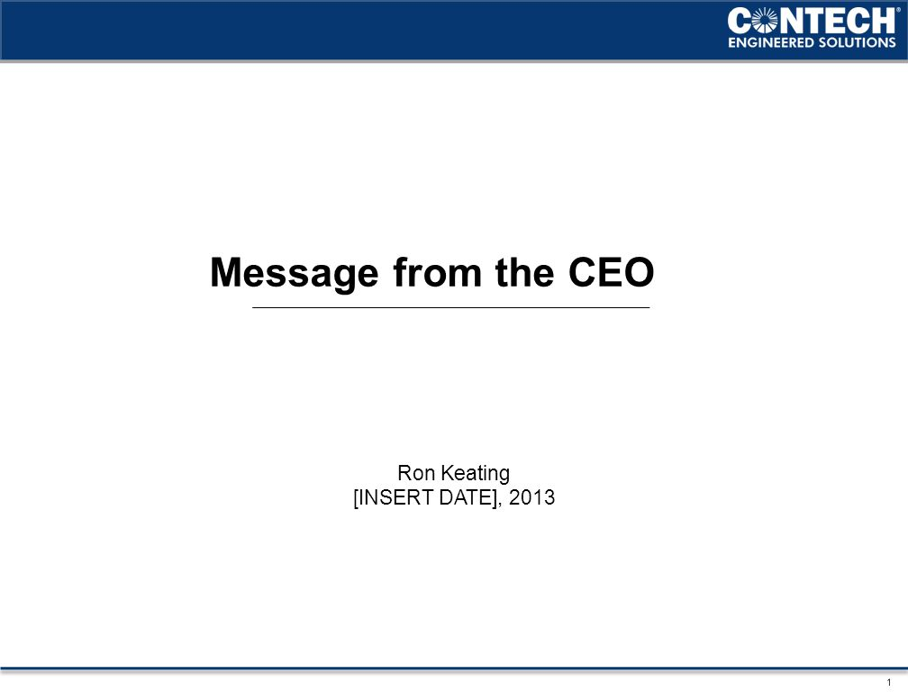 Ron Keating [INSERT DATE], 2013 1 Message from the CEO
