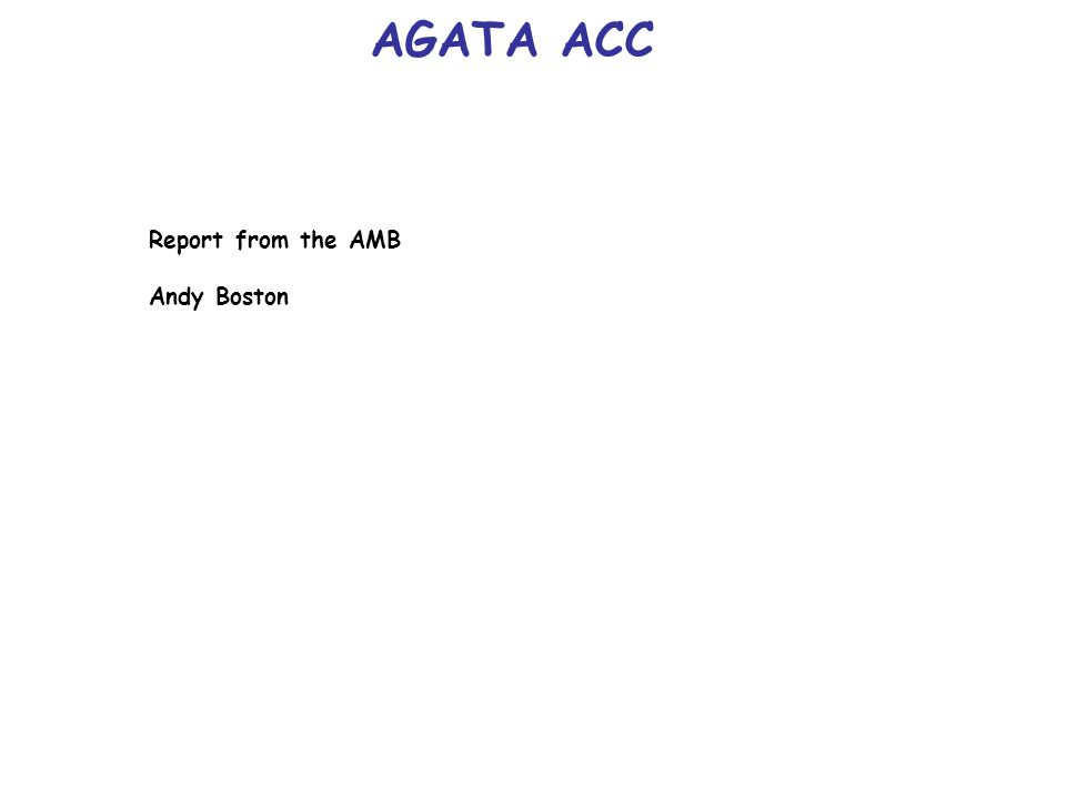 AGATA ACC Report from the AMB Andy Boston