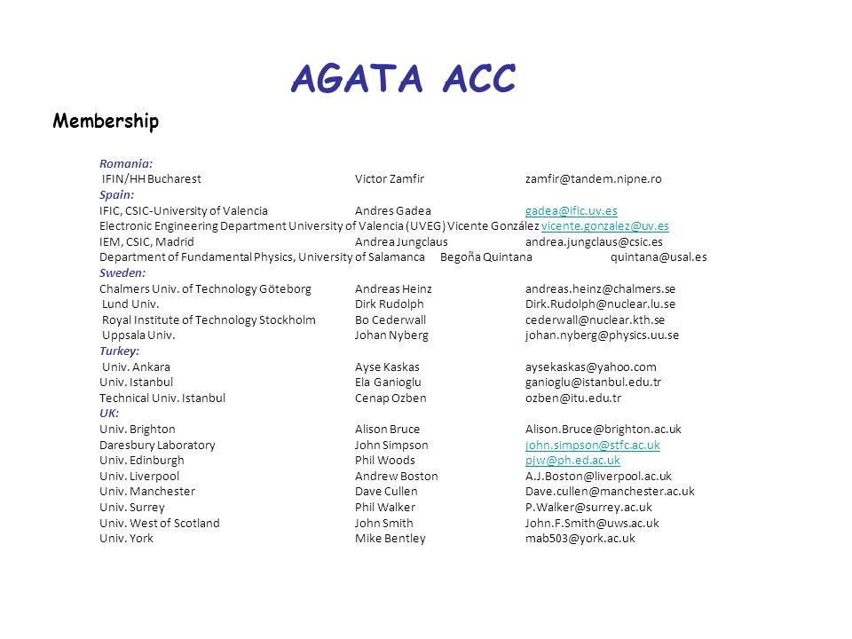 AGATA ACC Data Policy Definition – Output of the AGATA system Primary contact for each experiment has to be defined Ownership AGATA Spokesperson of AGATA delegates ownership and access to primary contact Done for Legnaro so far period of two years, needs updating GSI to do http://npg.dl.ac.uk/agata_acc/AGATA_Data_Policy.html Exploitation Annual report to ACC of status of experiment (report at annual meeting) Publication information to the ACC Brief report on experiments, send in or keep up to date.