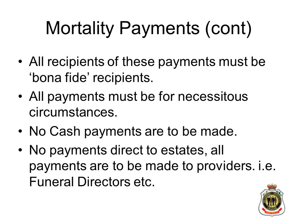 Mortality Payments (cont) All recipients of these payments must be 'bona fide' recipients.