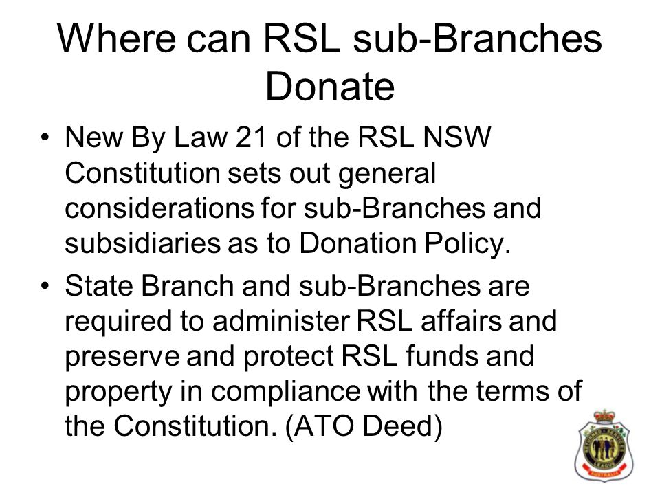Where can RSL sub-Branches Donate New By Law 21 of the RSL NSW Constitution sets out general considerations for sub-Branches and subsidiaries as to Donation Policy.