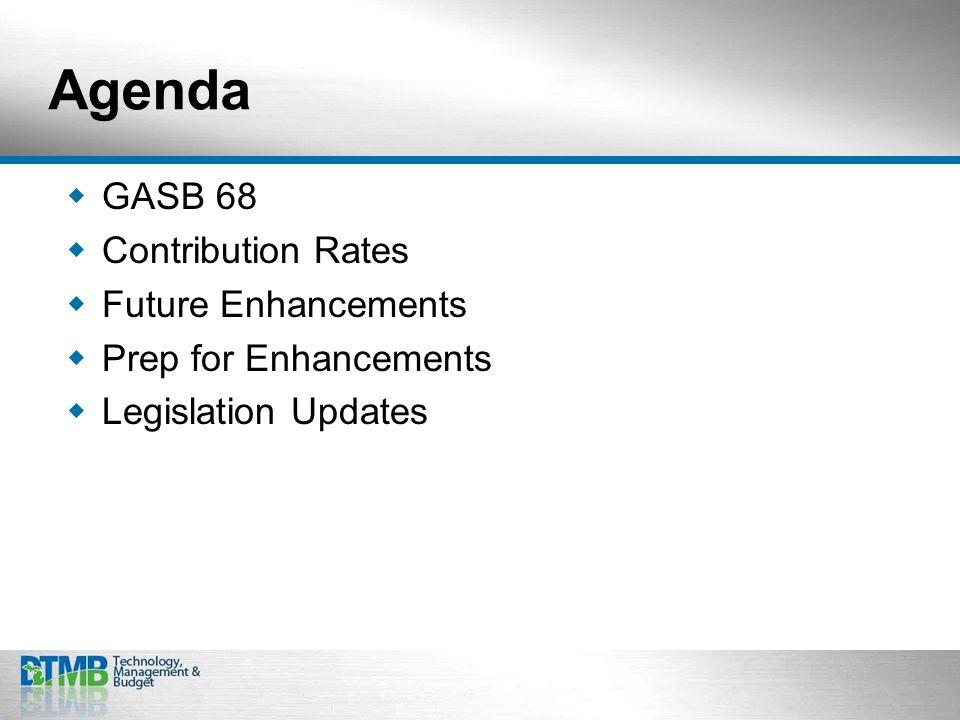 Agenda  GASB 68  Contribution Rates  Future Enhancements  Prep for Enhancements  Legislation Updates