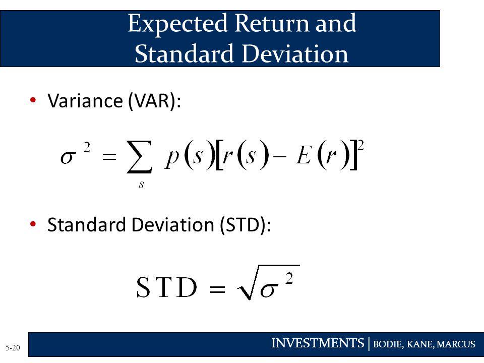 INVESTMENTS | BODIE, KANE, MARCUS 5-20 Variance (VAR): Standard Deviation (STD): Expected Return and Standard Deviation