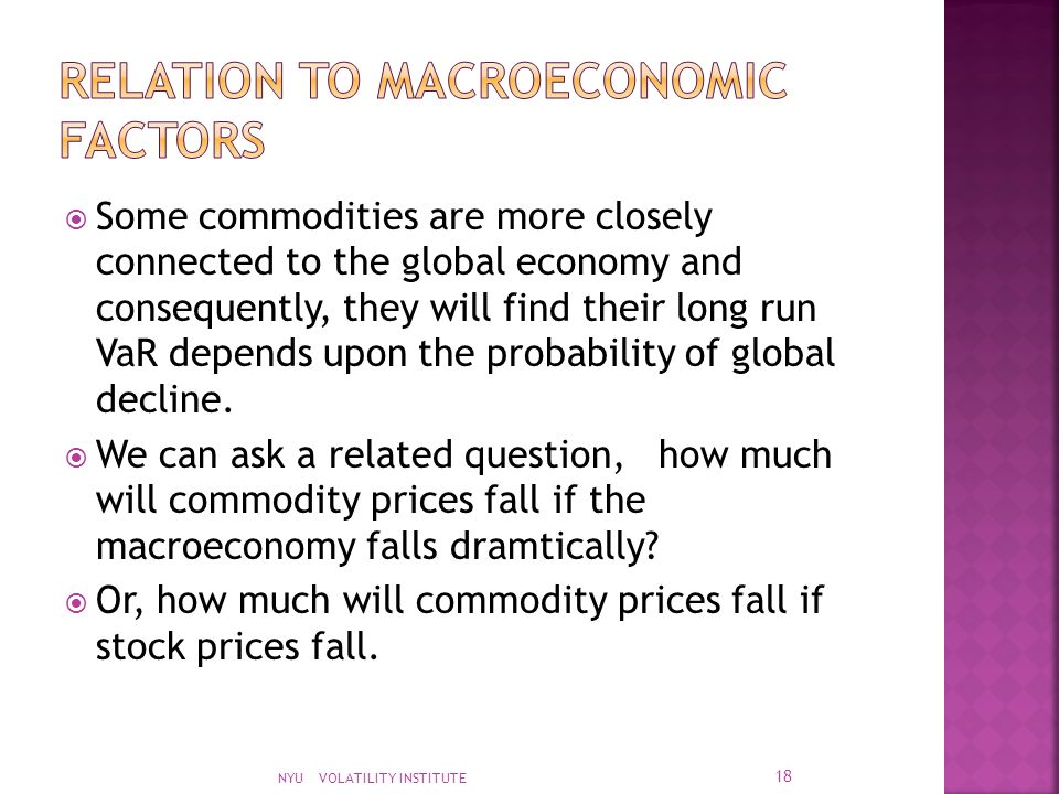  Some commodities are more closely connected to the global economy and consequently, they will find their long run VaR depends upon the probability o