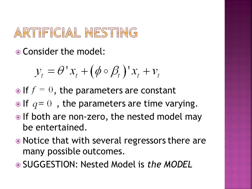  Consider the model:  If, the parameters are constant  If, the parameters are time varying.  If both are non-zero, the nested model may be enterta