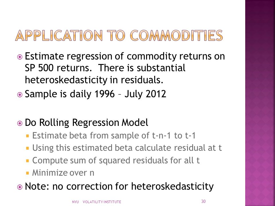  Estimate regression of commodity returns on SP 500 returns. There is substantial heteroskedasticity in residuals.  Sample is daily 1996 – July 2012