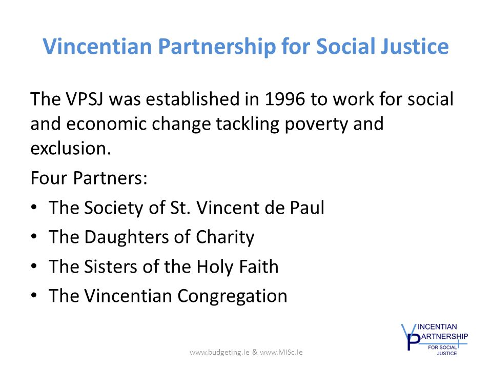Vincentian Partnership for Social Justice Two main approaches to achieve our goal 1.