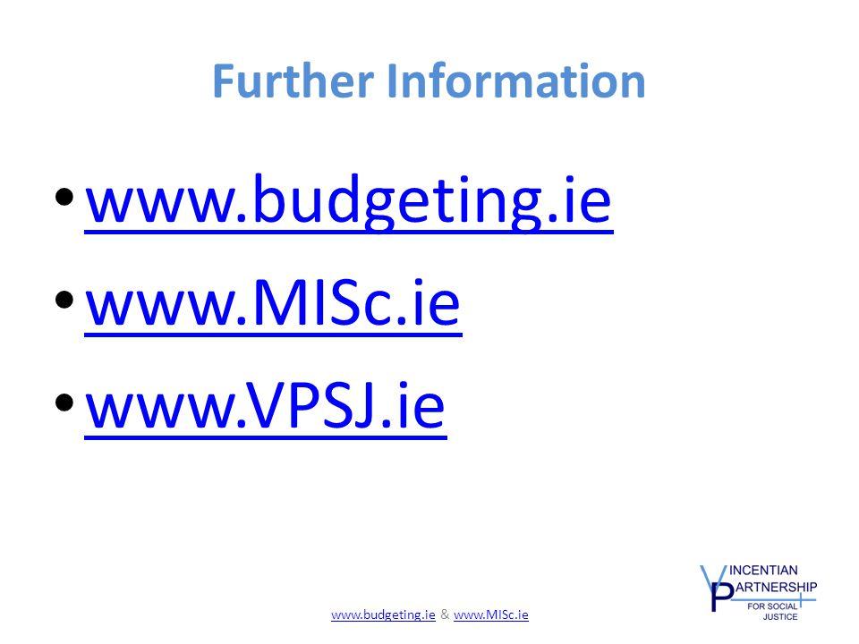 Further Information www.budgeting.ie www.MISc.ie www.VPSJ.ie www.budgeting.iewww.budgeting.ie & www.MISc.iewww.MISc.ie