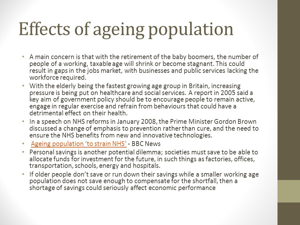 Effects of ageing population A main concern is that with the retirement of the baby boomers, the number of people of a working, taxable age will shrink or become stagnant.