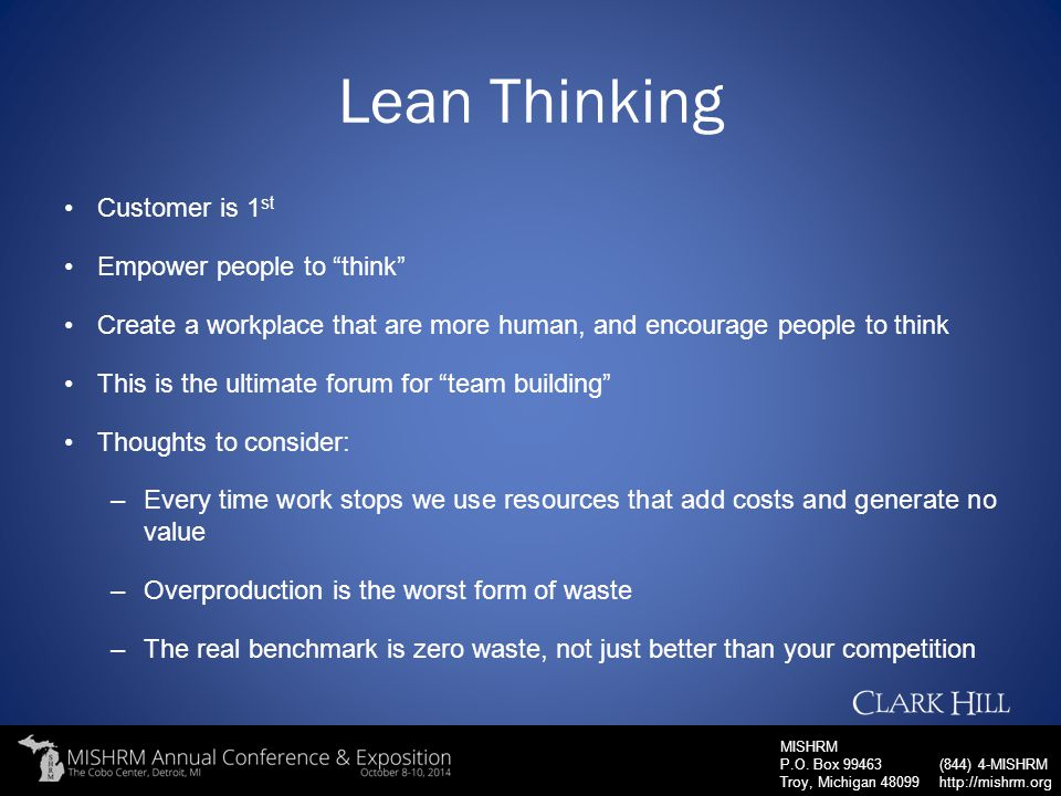 "MISHRM P.O. Box 99463 Troy, Michigan 48099 (844) 4-MISHRM http://mishrm.org Lean Thinking Customer is 1 st Empower people to ""think"" Create a workplac"